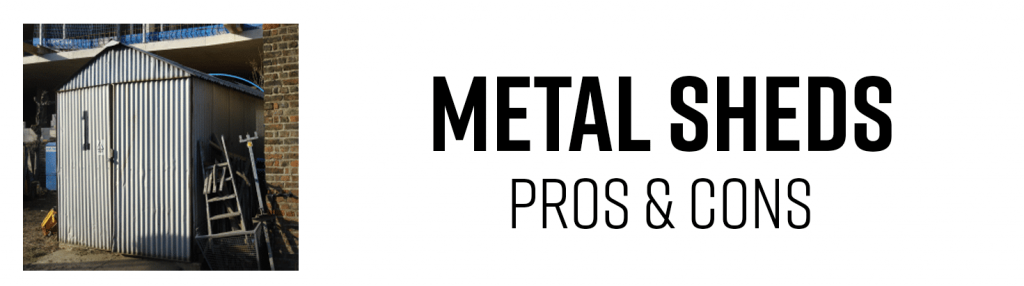 Metal Sheds - Pros and Cons