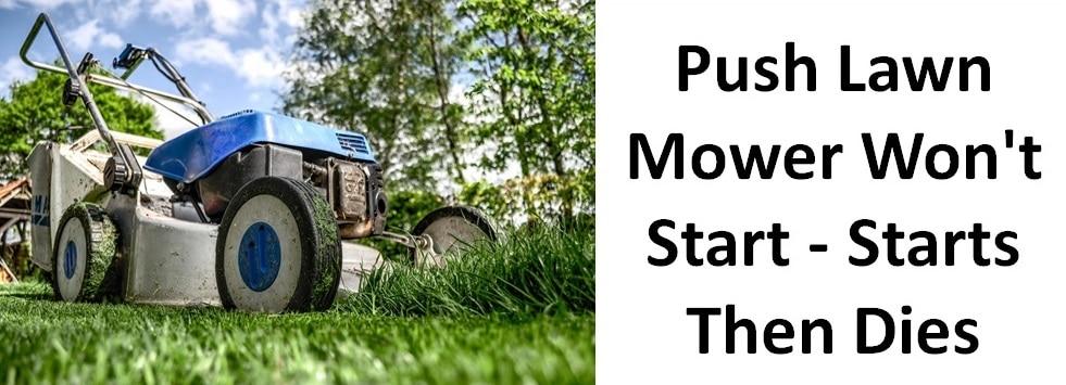 Push Lawn Mower Won't Start Starts Then Dies