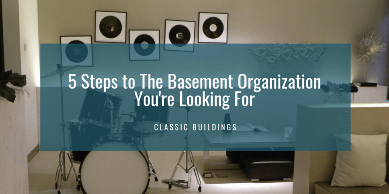 5 Steps to The Basement Organization You're Looking For