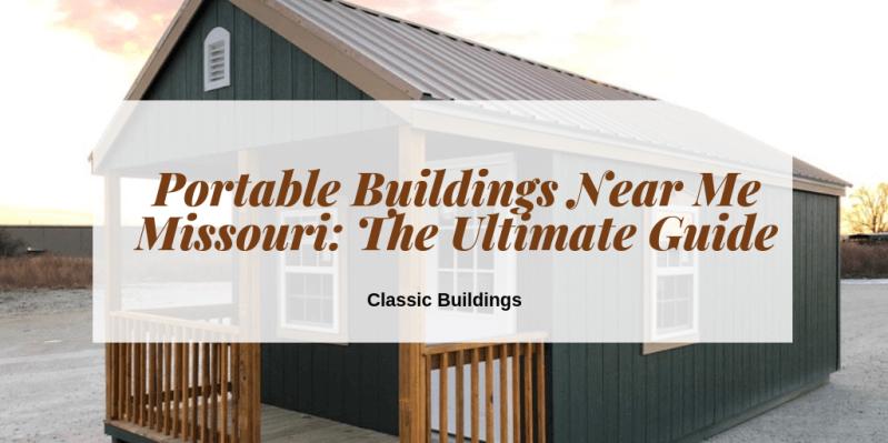 Portable Buildings Near Me Missouri: The Ultimate Guide ...